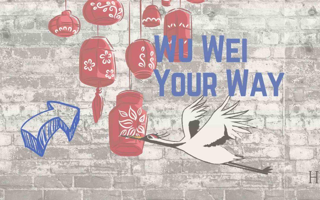 Wu Wei – Your Way